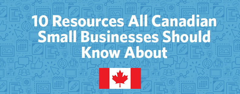 10 Resources All Canadian Small Businesses Should Know About