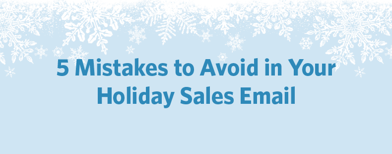 5 Mistakes to Avoid in Your Holiday Sales Email