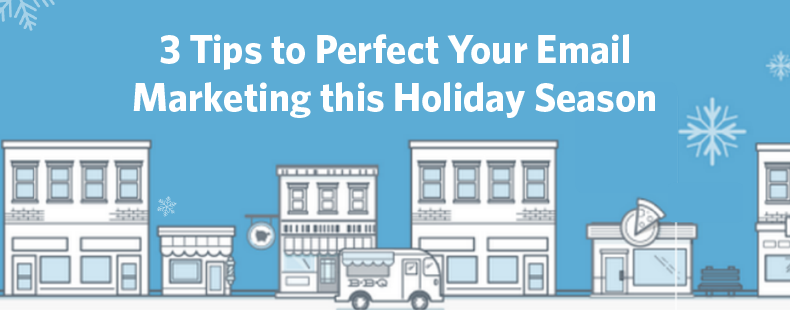 3 Tips to Perfect Your Email Marketing this Holiday Season