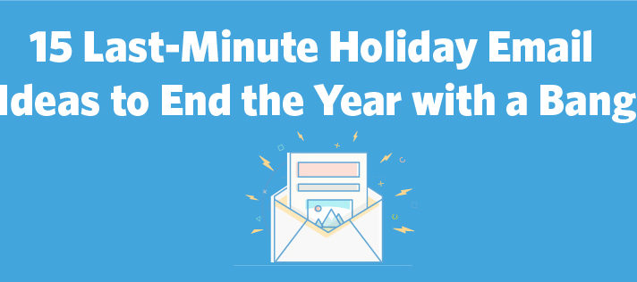 15 Last-Minute Holiday Email Ideas to End the Year with a Bang