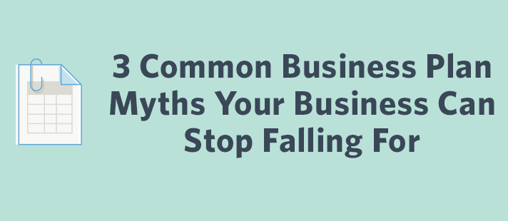 3 Common Business Plan Myths Your Business Can Stop Falling For