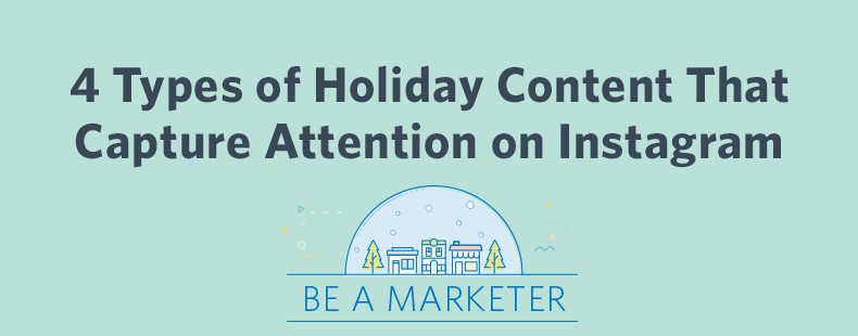 4 Types of Holiday Content That Capture Attention on Instagram