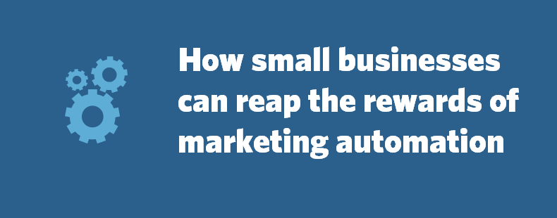 How small businesses can reap the rewards of marketing automation