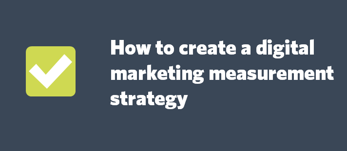 How to create a digital marketing measurement strategy