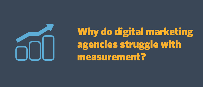 Why do digital marketing agencies struggle with measurement?