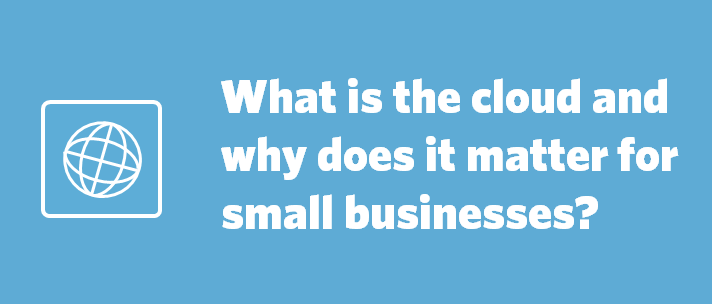 What is the cloud and why does it matter for small businesses?