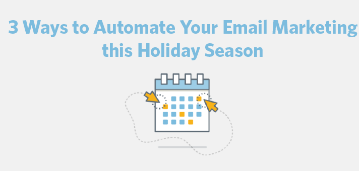 3 Ways to Automate Your Email Marketing this Holiday Season