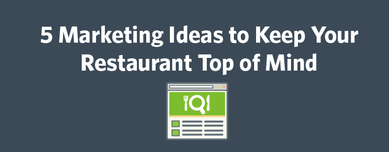 5 Marketing Ideas to Keep Your Restaurant Top of Mind