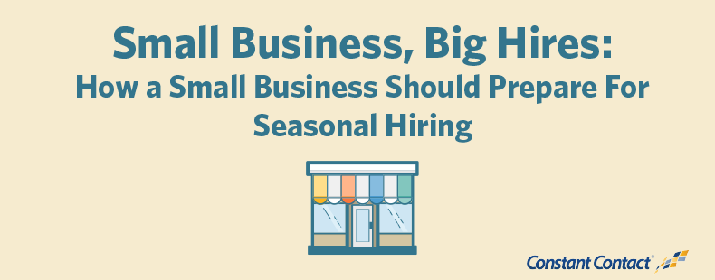 Small Business, Big Hires: How a Small Business Should Prepare For Seasonal Hiring