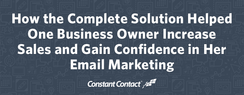 How the Complete Solution Helped One Business Owner Increase Sales and Gain Confidence in Her Email Marketing