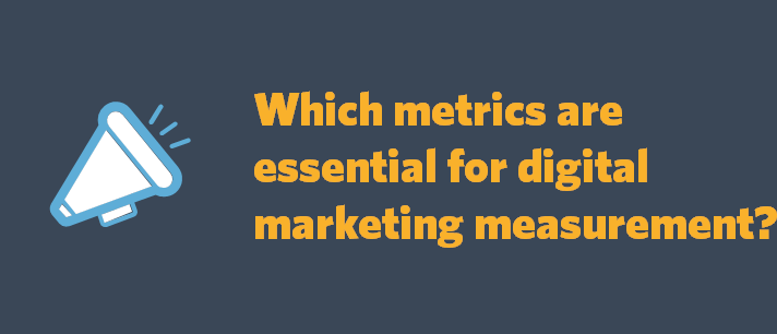 Which metrics are essential for digital marketing measurement?