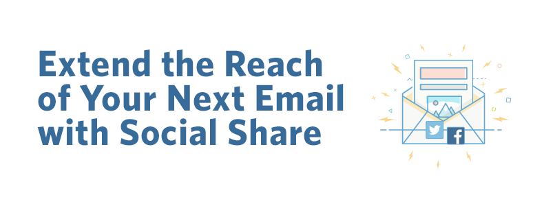 Extend the Reach of Your Next Email with Social Share