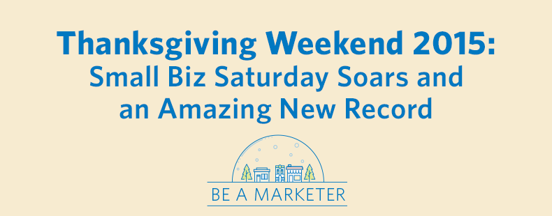 Thanksgiving Weekend 2015: Small Biz Saturday Soars and an Amazing New Record