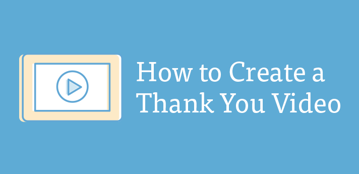 How to Create a Thank You Video