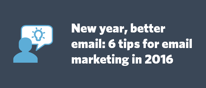 New year, better email: 6 tips for email marketing in 2016