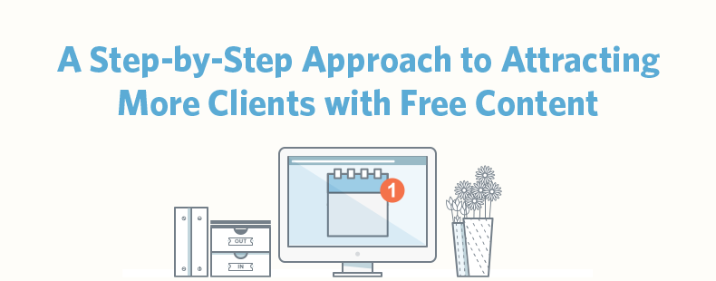 A Step-by-Step Approach to Attracting More Clients with Free Content