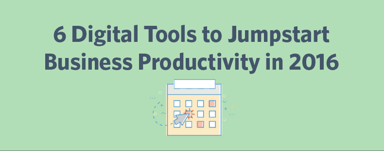 6 Digital Tools to Jumpstart Business Productivity in 2016
