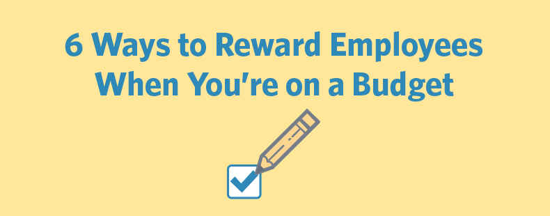 6 Ways to Reward Employees When You're on a Budget