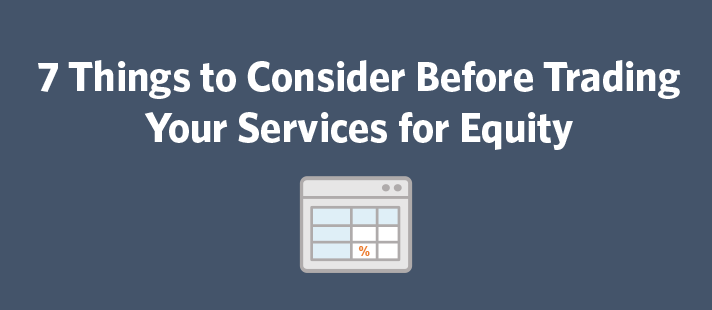 7 Things to Consider Before Trading Your Services for Equity