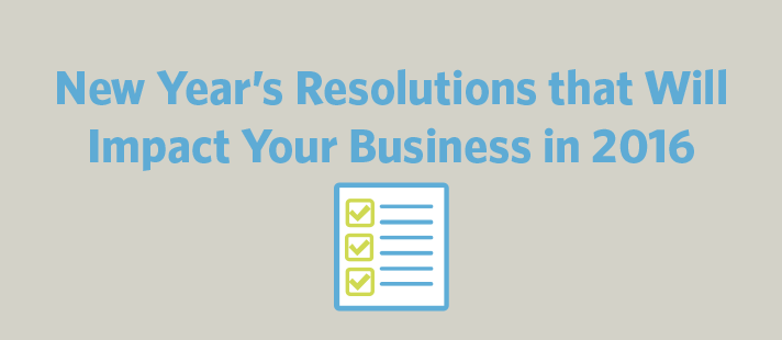 New Year's Resolutions that Will Impact Your Business in 2016