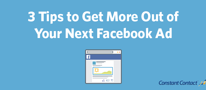 3 Tips to Get More Out of Your Next Facebook Ad