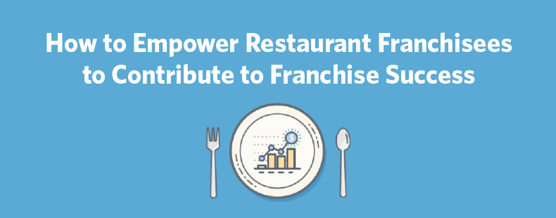 How to Empower Restaurant Franchisees to Contribute to Franchise Success