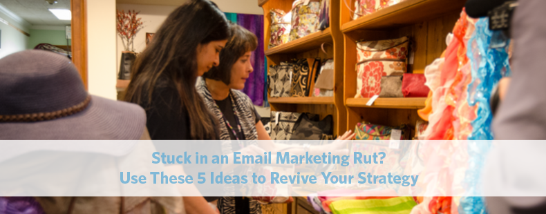 Stuck in an Email Marketing Rut? Use These 5 Ideas to Revive Your Strategy