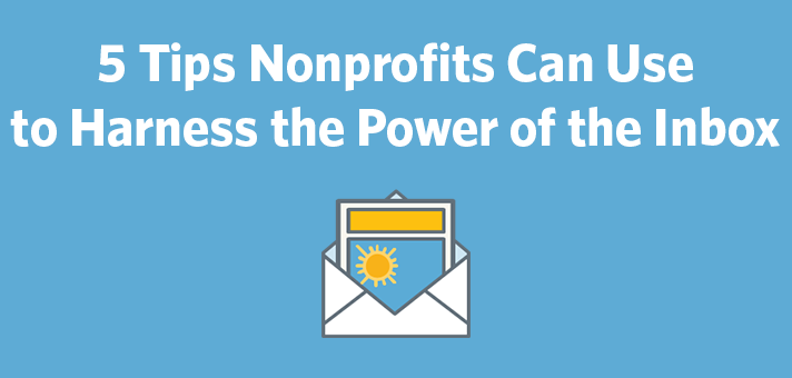 5 Tips Nonprofits Can Use to Harness the Power of the Inbox