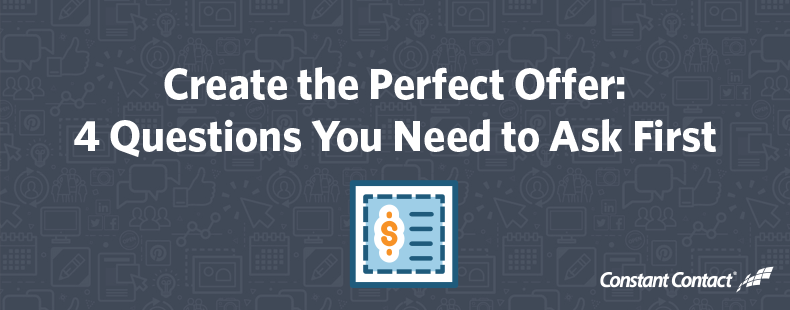Create the Perfect Offer: 4 Questions You Need to Ask First