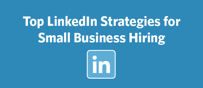 Top LinkedIn Strategies for Small Business Hiring