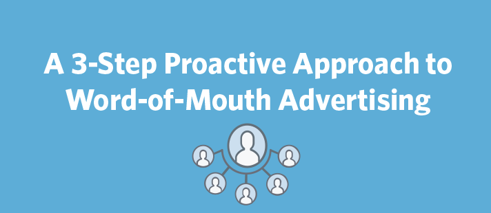 A 3-Step Proactive Approach to Word-of-Mouth Advertising