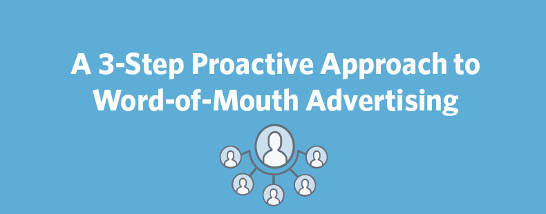 Small Business Marketing Ideas: A 3-Step Proactive Approach to Word-of-Mouth Advertising
