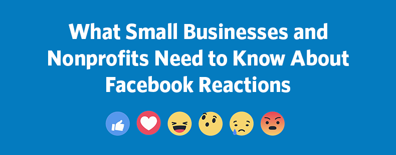 What Small Businesses and Nonprofits Need to Know About Facebook Reactions