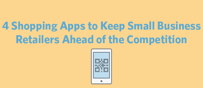 4 Shopping Apps to Keep Small Business Retailers Ahead of the Competition