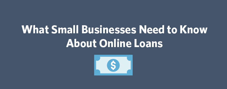 What Small Businesses Need to Know About Online Loans