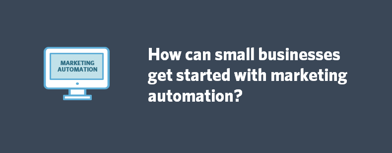 How can small businesses get started with marketing automation?