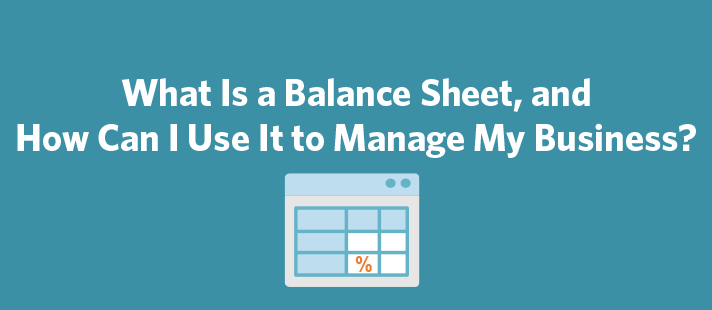 what is a balance sheet and how can i use it to manage my business