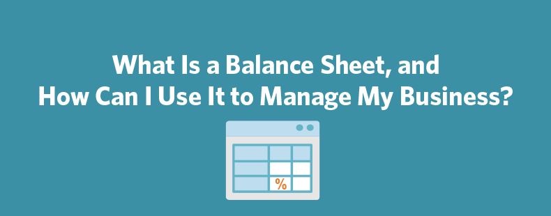 What Is a Balance Sheet, and How Can I Use It to Manage My Business?