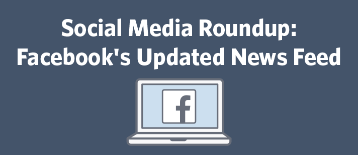 Social Media Roundup: Facebook's Updated News Feed