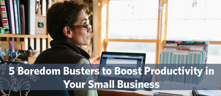 5 Boredom Busters to Boost Productivity in Your Small Business