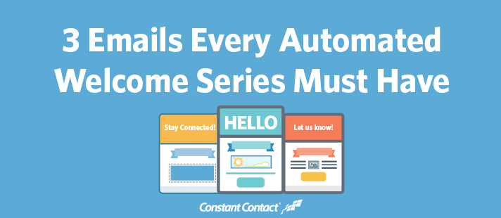 3 Emails Every Automated Welcome Series Must Have
