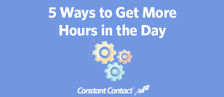 5 Ways to Get More Hours in the Day