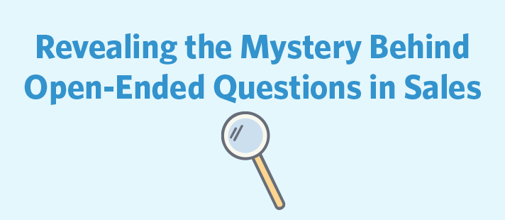 Revealing the Mystery Behind Open-Ended Questions in Sales
