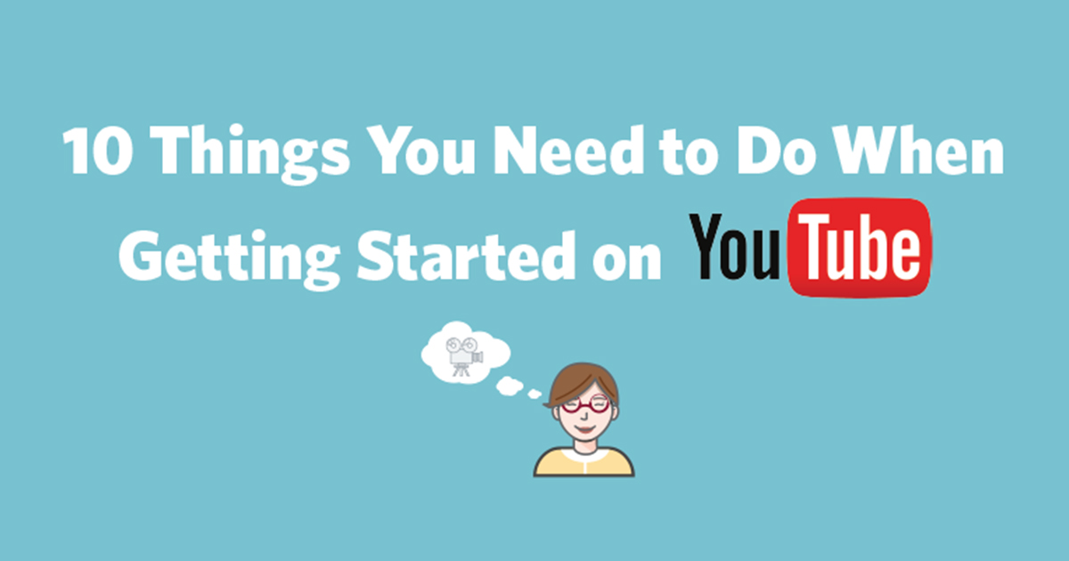 20a034ddb89db8 10 Things You Need to Do When Getting Started on YouTube