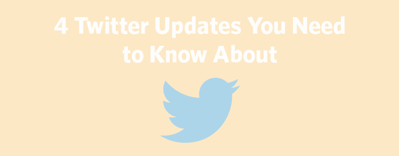 4 Twitter Updates You Need to Know About