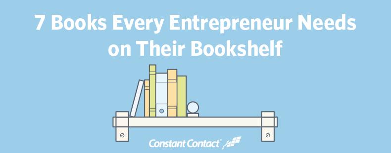 7 Books Every Entrepreneur Needs on Their Bookshelf
