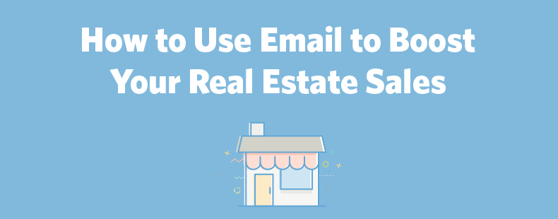 How to Use Email to Boost Your Real Estate Sales