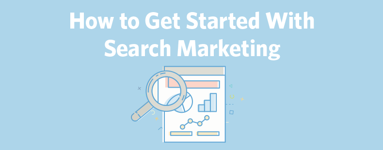 How to Get Started With Search Marketing