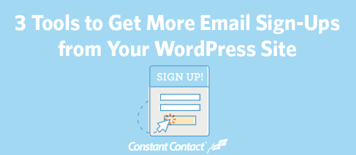 3 Tools to Get More Email Sign-Ups from Your WordPress Site