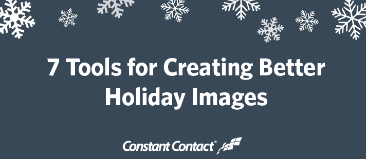 7 Tools for Creating Better Holiday Images